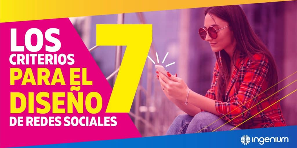 ingenium agencia de marketing digital Los 7 criterios para el Diseño de Redes Sociales
